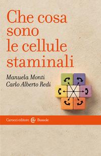 CHE COSA SONO LE CELLULE STAMINALI di MONTI M. - REDI C.A.