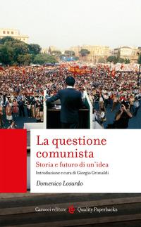 QUESTIONE COMUNISTA - STORIA E FUTURO DI UN'IDEA di LOSURDO DOMENICO