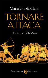 TORNARE A ITACA - UNA LETTURA DELL'ODISSEA di CIANI MARIA GRAZIA