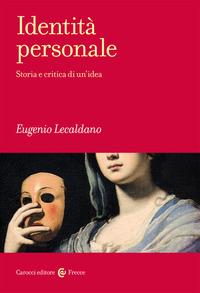 IDENTITA' PERSONALE - STORIA E CRITICA DI UN'IDEA di LECALDANO EUGENIO