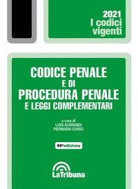 CODICE PENALE E DI PROCEDURA PENALE 2021 E LEGGI COMPLEMENTARI di ALIBRANDI L. - CORSO P.
