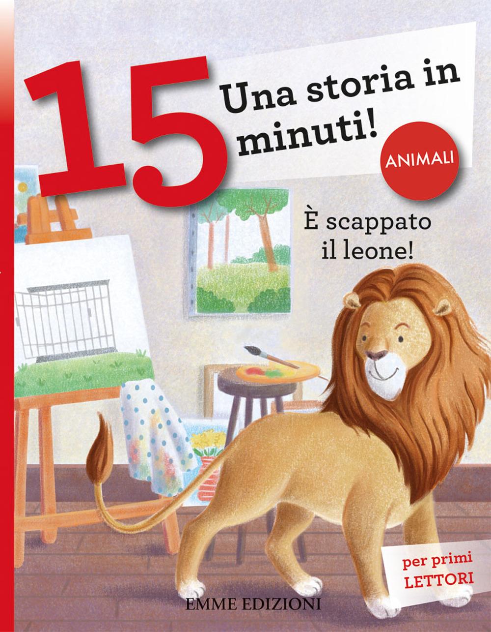 È scappato il leone! Una storia in 15 minuti! Ediz. a colori