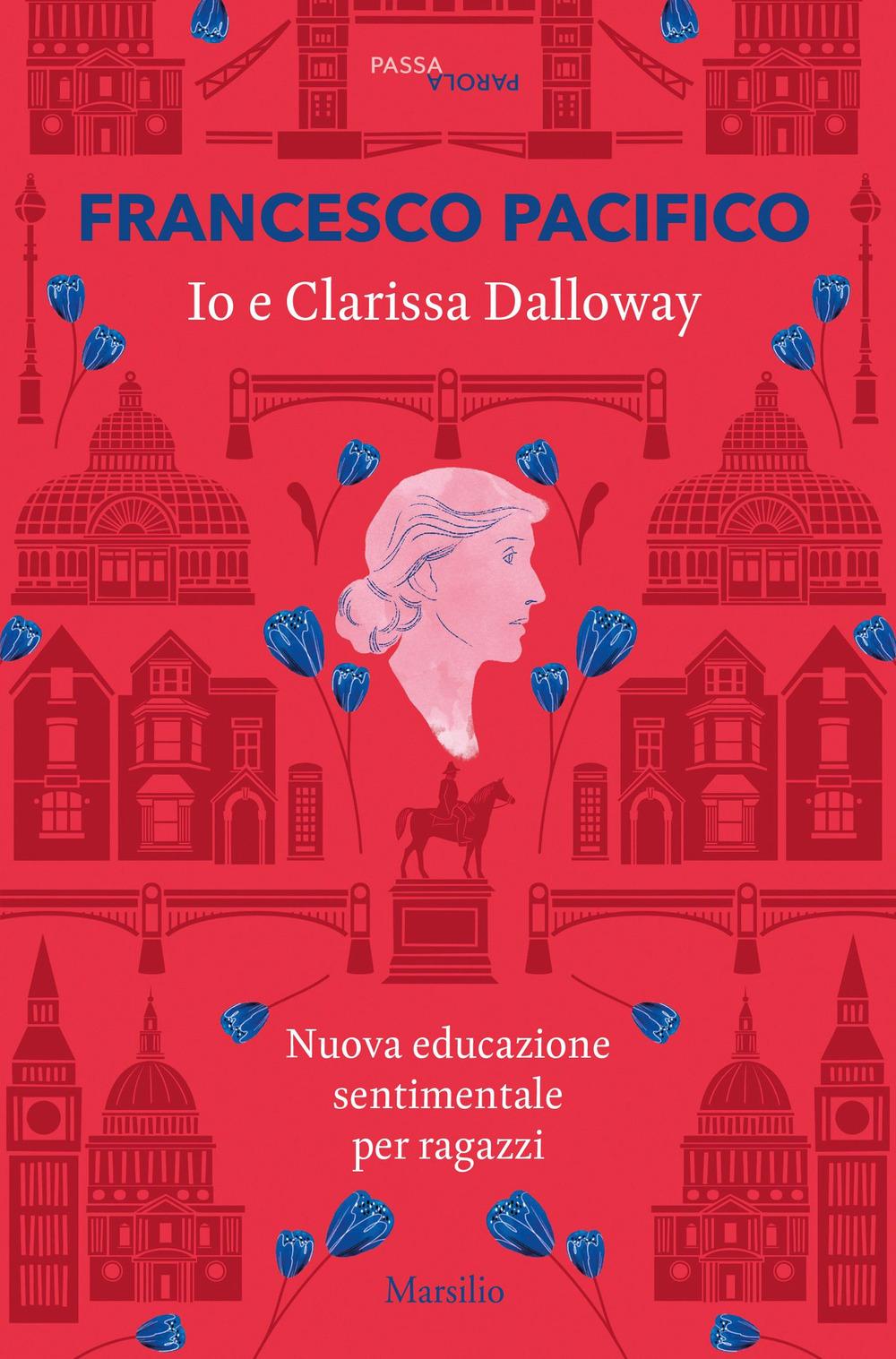 Io e Clarissa Dalloway. Nuova educazione sentimentale per ragazzi