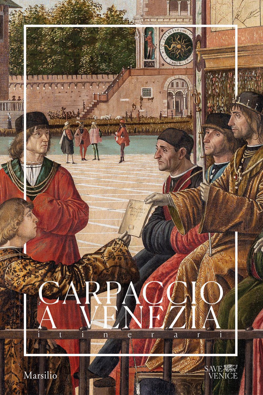Carpaccio a Venezia. Itinerari. Ediz. a colori