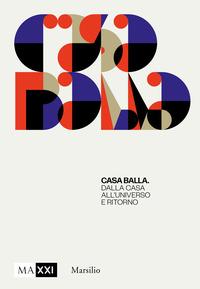 CASA BALLA - DALLA CASA ALL'UNIVERSO E RITORNO di DARDI D. - PIETROMARCHI B.