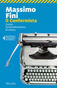 CONFORMISTA - CONTRO L'ANTICONFORMISMO DI MASSA di FINI MASSIMO