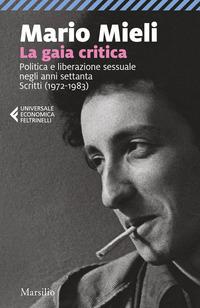 GAIA CRITICA - POLITICA E LIBERAZIONE SESSUALE NEGLI ANNI SETTANTA SCRITTI 1972 - 1983...