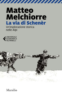 VIA DI SCHENER - UN'ESPLORAZIONE STORICA NELLE ALPI di MELCHIORRE MATTEO