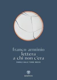 LETTERA A CHI NON C'ERA - PAROLE DALLE TERRE MOSSE di ARMINIO FRANCO