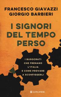 SIGNORI DEL TEMPO PERSO - I BUROCRATI CHE FRENANO L'ITALIA E COME PROVARE A...