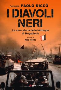 DIAVOLI NERI - LA VERA STORIA DELLA BATTAGLIA DI MOGADISCIO di RICCO' PAOLO PONTE M....