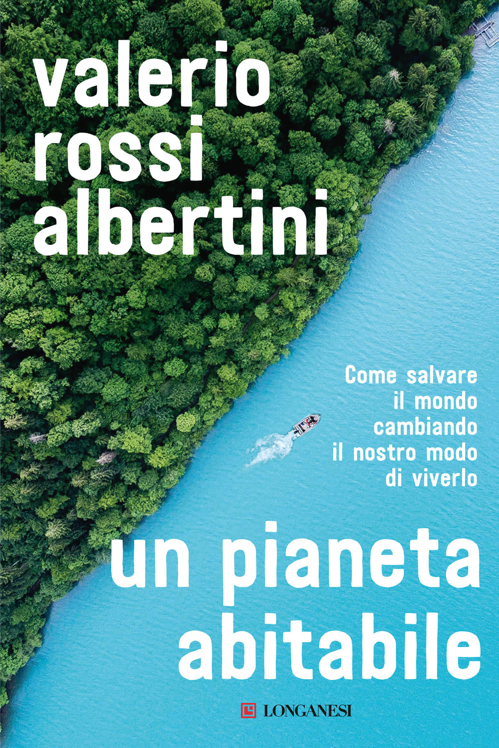 Un pianeta abitabile. Come salvare il mondo cambiando il nostro modo di viverlo