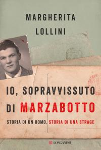 IO SOPRAVVISSUTO DI MARZABOTTO - STORIA DI UN UOMO STORIA DI UNA STRAGE di LOLLINI...