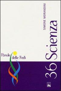 SCIENZA - PAROLE DELLE FEDI 36 - MORANDINI SIMONE - 9788830719149