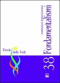 FONDAMENTALISMI - PAROLE DELLE FEDI 38 - BONGIOVANNI AMBROGIO - 9788830719200