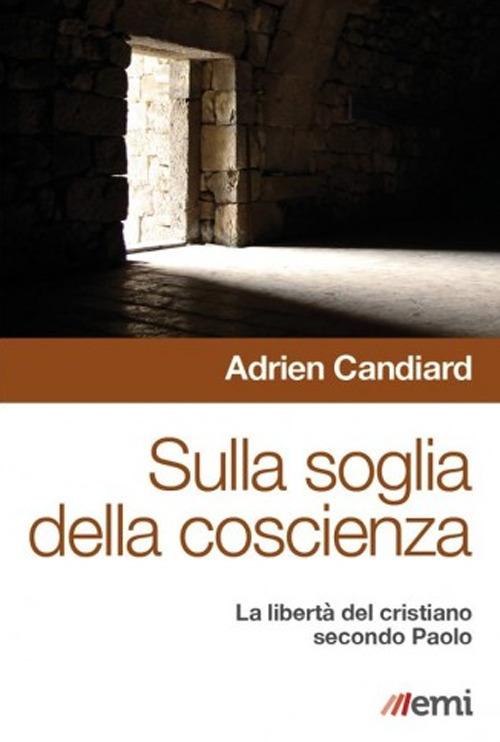 Sulla SOGLIA DELLA COSCIENZA. LIBERTÀ CRISTIANO IN PAOLO - Candiard Adrien - 9788830724600
