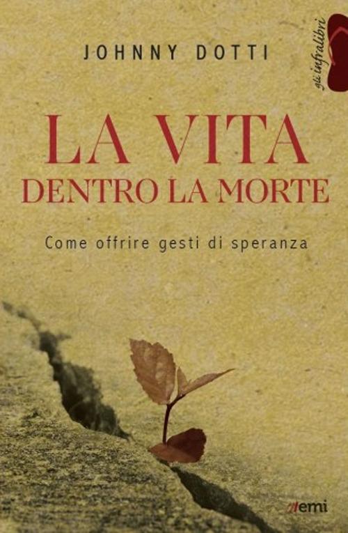 LA VITA DENTRO LA MORTE - JOHNNY DOTTI - 9788830724921