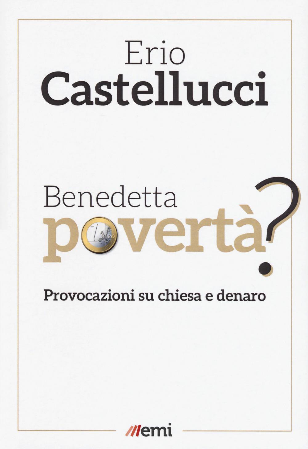 BENEDETTA POVERTÀ. PROVOCAZIONI SU CHIESA E DENARO - Castellucci Erio - 9788830724945