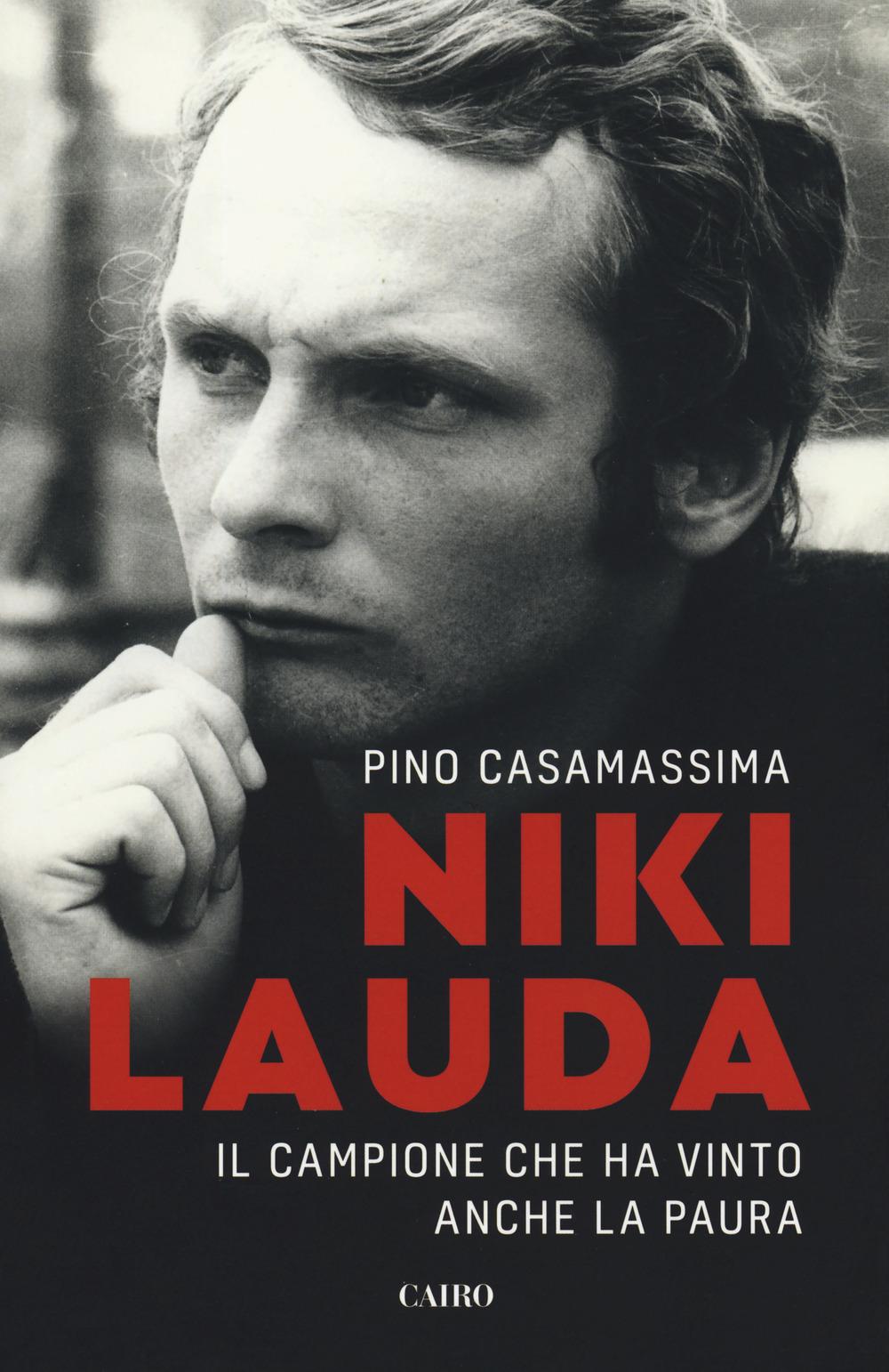 NIKI LAUDA. IL CAMPIONE CHE HA VINTO ANCHE LA PAURA - 9788830900646