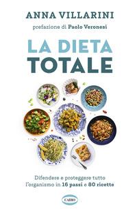 DIETA TOTALE - DIFENDERE E PROTEGGERE TUTTO L'ORGANISMO IN 16 PASSI E 80 RICETTE di...