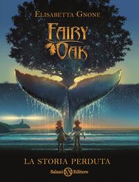 FAIRY OAK 8 - LA STORIA PERDUTA di GNONE ELISABETTA