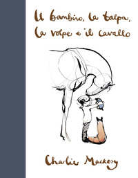 BAMBINO LA TALPA LA VOLPE E IL CAVALLO di MACKESY CHARLIE