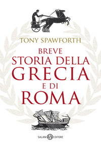 BREVE STORIA DELLA GRECIA E DI ROMA di SPAWFORTH TONY