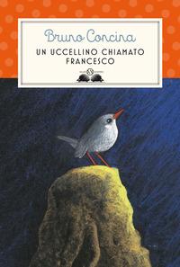 UCCELLINO CHIAMATO FRANCESCO di CONCINA BRUNO