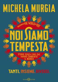NOI SIAMO TEMPESTA - STORIE SENZA EROE CHE HANNO CAMBIATO IL MONDO di MURGIA MICHELA