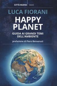 HAPPY PLANET - GUIDA AI GRANDI TEMI DELL'AMBIENTE di FIORANI LUCA