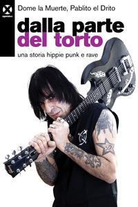 DALLA PARTE DEL TORTO - UNA STORIA HIPPIE PUNK E RAVE di LA MUERTE D. - EL DRITO P.