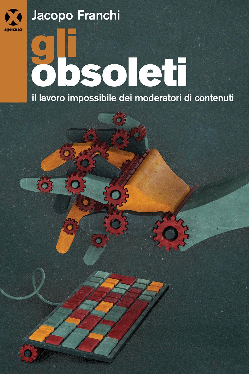 Gli obsoleti. Il lavoro impossibile dei moderatori di contenuti