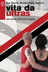 VITA DA ULTRAS - UNA STORIA D'AMORE IN CURVA di SACCHI E. - RAPONE M.