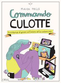 COMMANDO CULOTTE - SCORRIBANDE DI GENERE NELL'INTIMO DELLA CULTURA POP di MALLE MIRION