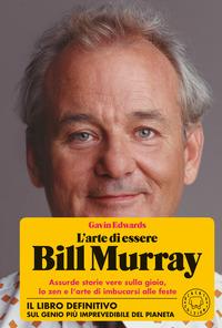 ARTE DI ESSERE BILL MURRAY - ASSURDE STORIE VERE SULLA GIOIA LO ZEN E L'ARTE DI...