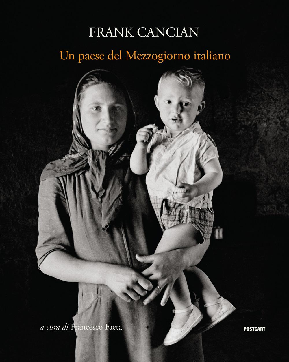 Un paese del Mezzogiorno italiano. Lacedonia (1957) nelle fotografie di Frank Cancian. Ediz. illustrata