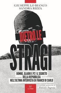 DIETRO LE STRAGI - BOMBE GLADIO E P2 IL SEGRETO DELLA REPUBBLICA NELL'ULTIMA INTERVISTA...