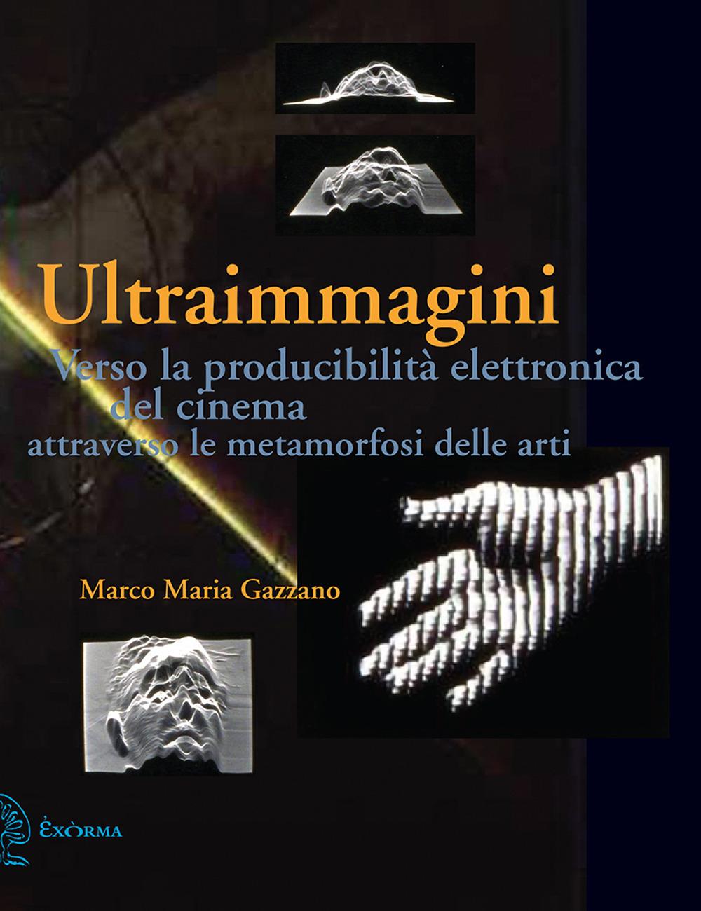 ULTRAIMMAGINI. VERSO LA PRODUCIBILITÀ ELETTRONICA DEL CINEMA ATTRAVERSO LE METAMORFOSI DELLE ARTI - 9788831461160