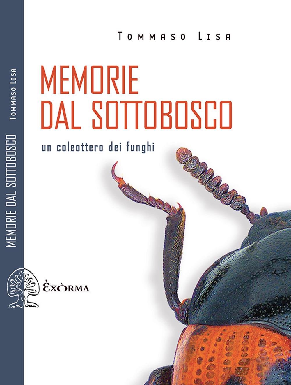 MEMORIE DAL SOTTOBOSCO. UN COLEOTTERO DEI FUNGHI - Lisa Tommaso - 9788831461214
