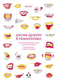 ANCHE QUESTO E' FEMMINISMO di BOSSY FURCI B. (CUR.) VESCIO A. (CUR