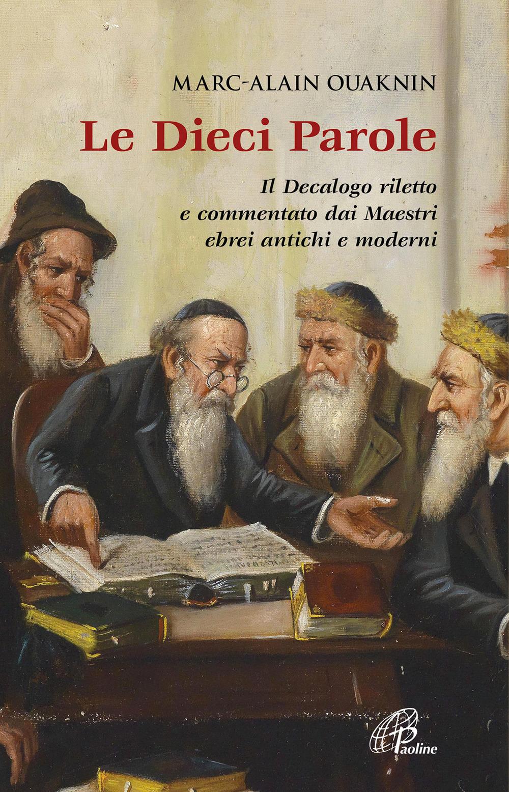 Le dieci parole. Il Decalogo riletto e commentato dai Maestri ebrei antichi e moderni. Nuova ediz.