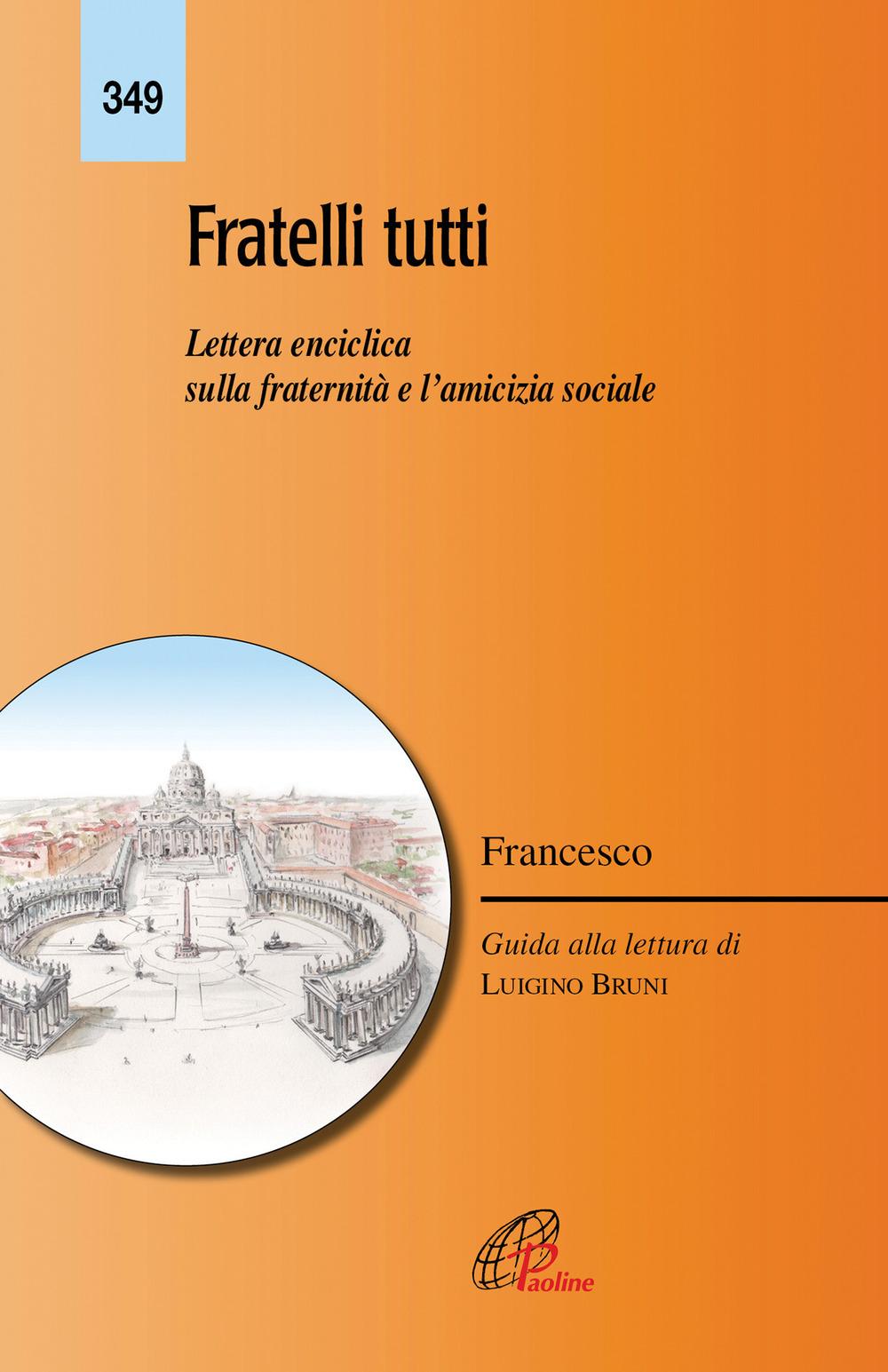 Fratelli tutti. Lettera enciclica sulla fratellanza e l'amicizia sociale. Ediz. integrale