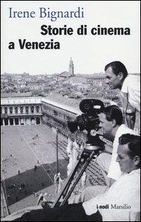 STORIE DI CINEMA A VENEZIA di BIGNARDI IRENE