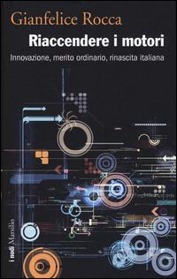 RIACCENDERE I MOTORI - INNOVAZIONE MERITO ORDINARIO RINASCITA ITALIANA di ROCCA GIANFELICE