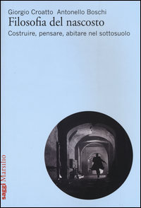 FILOSOFIA DEL NASCOSTO - COSTRUIRE PENSARE ABITARE NEL SOTTOSUOLO di CROATTO G. -...
