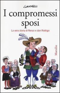 COMPROMESSI SPOSI - LA VERA STORIA DI RENZO E DON RODRIGO (I) di GIANNELLI EMILIO
