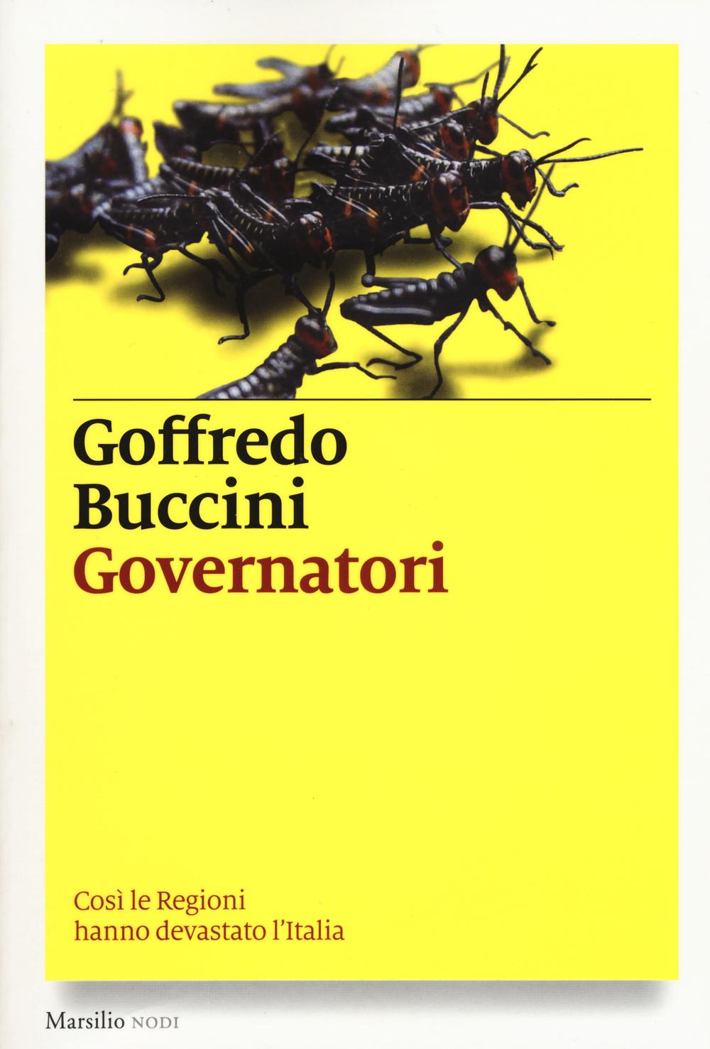 GOVERNATORI. COSÌ LE REGIONI HANNO DEVASTATO L'ITALIA - 9788831720816