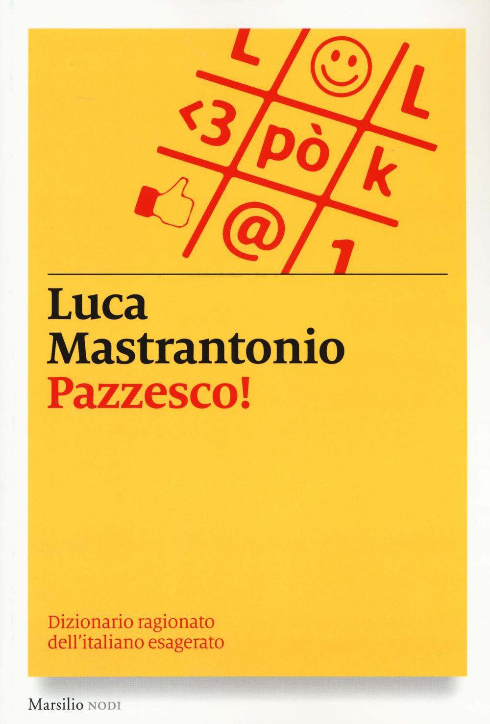 PAZZESCO! DIZIONARIO RAGIONATO DELL'ITALIANO ESAGERATO - 9788831721325