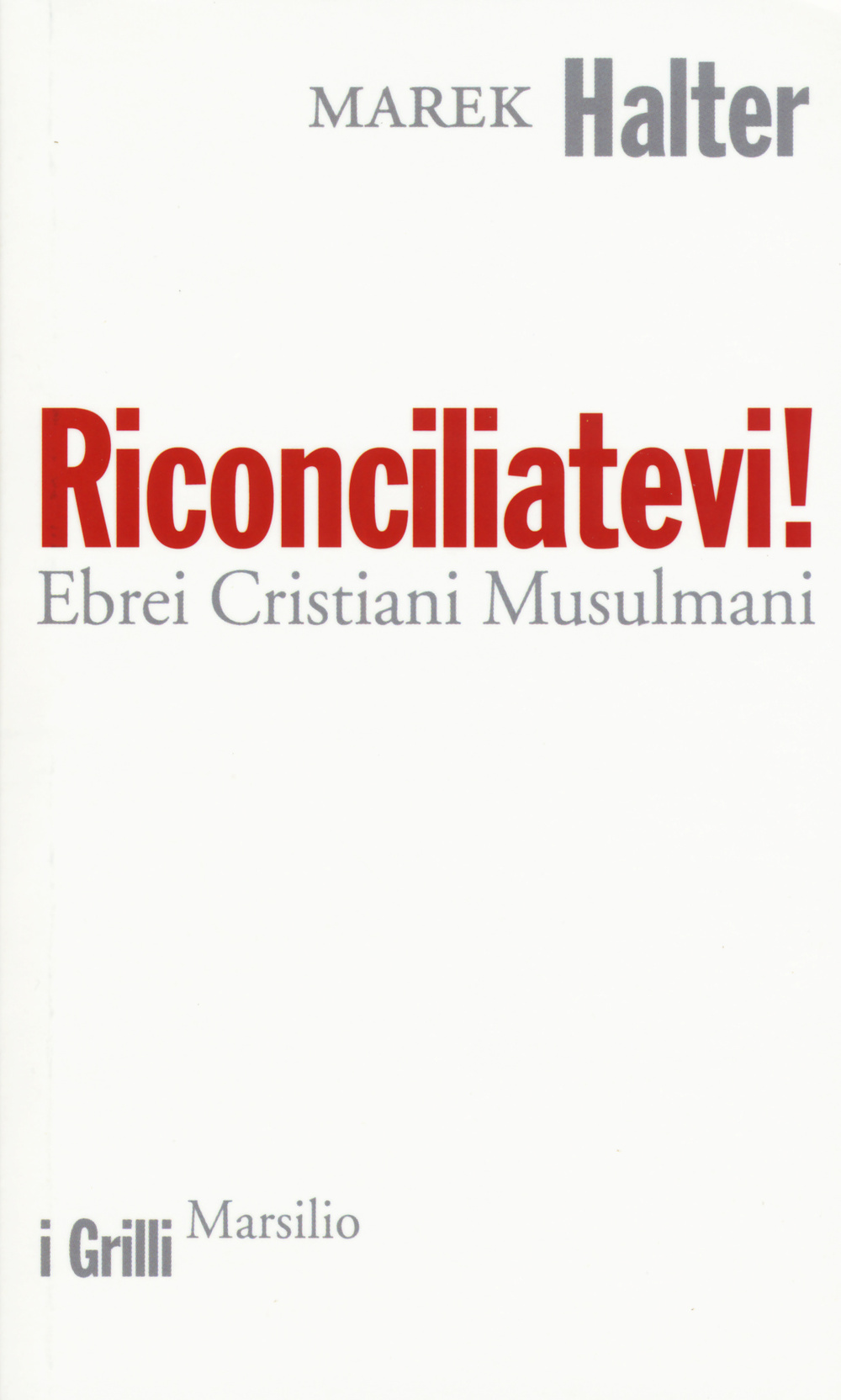 RICONCILIATEVI! EBREI CRISTIANI MUSULMANI - 9788831721752