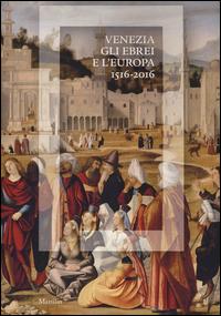 VENEZIA GLI EBREI E L'EUROPA 1516 - 2016